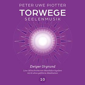 TORWEGE SEELENMUSIK 10 EWIGER URGRUND, PLUS MEDITATION/SCHULUNG