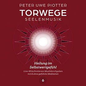 TORWEGE SEELENMUSIK 6 HEILUNG IM SELBSTWERTGEFÜHL, PLUS TORWEGE MEDITATION/SCHULUNG