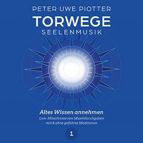 TORWEGE SEELENMUSIK 1  ALTES WISSEN ANNEHMEN (VERGEBUNG), PLUS GEFÜHRTER MEDITATION/SCHULUNG