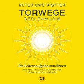 TORWEGE SEELENMUSIK 18        DIE LEBENSAUFGABE ANNEHMEN, PLUS GEFÜHRTER MEDITATION/SCHULUNG